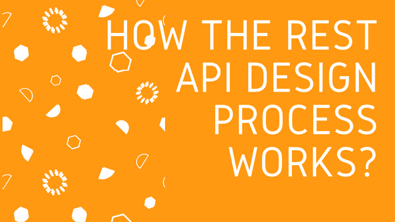 How the REST API Design Process Works