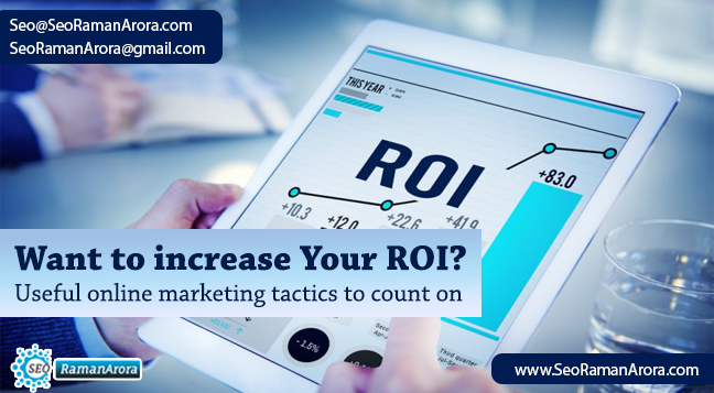 Want to Increase your ROI? Useful online Marketing Tactics to Count on