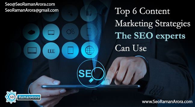 Top 6 Content Marketing Strategies the SEO experts Can Use