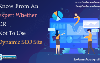 Know From An Expert Whether Or Not To Use Dynamic SEO Site